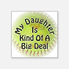 "Daughter Big Deal Softball Square Sticker 3"" x 3"""
