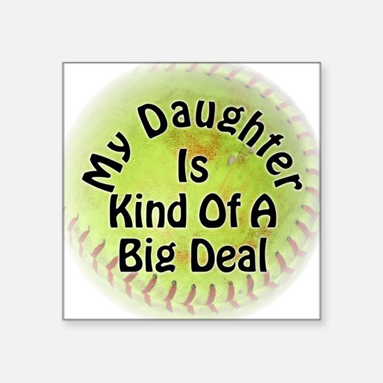"Daughter Big Deal Softball Square Sticker 3"" x 3"""