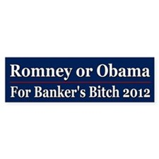 Romney or Obama for Bankers Bitch 2012 Bumper Sticker
