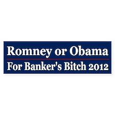 Romney or Obama for Bankers Bitch 2012 Car Car Sticker