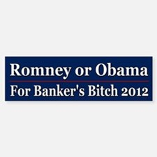 Romney or Obama for Bankers Bitch 2012 Car Car Sticker
