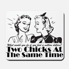 Two Chicks At The Same Time Mousepad