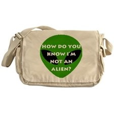 How do you know I'm not an alien? Messenger Bag