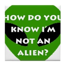 How do you know I'm not an alien? Tile Coaster