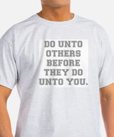 DO UNTO OTHERS BEFORE THEY DO UNTO YOU T-Shirt