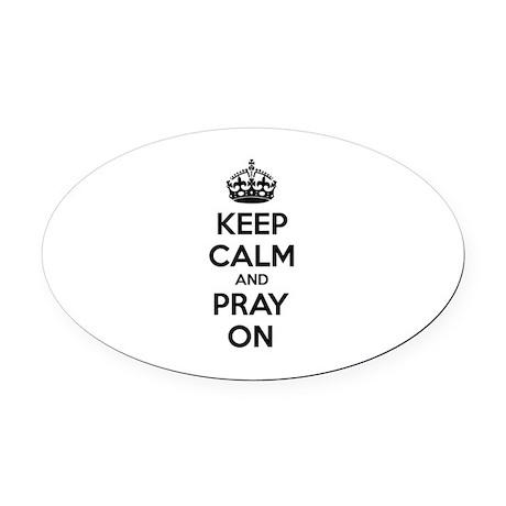 Keep calm and pray on Oval Car Magnet