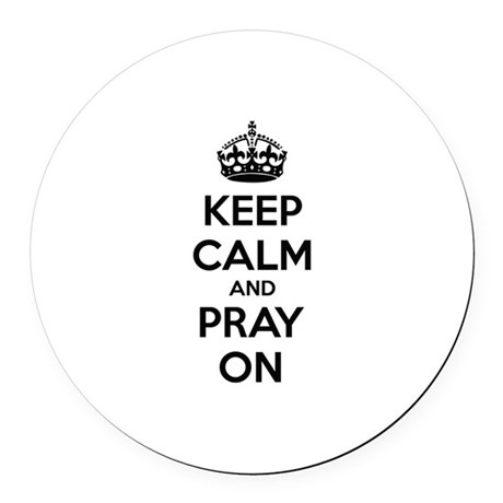 Keep calm and pray on Round Car Magnet