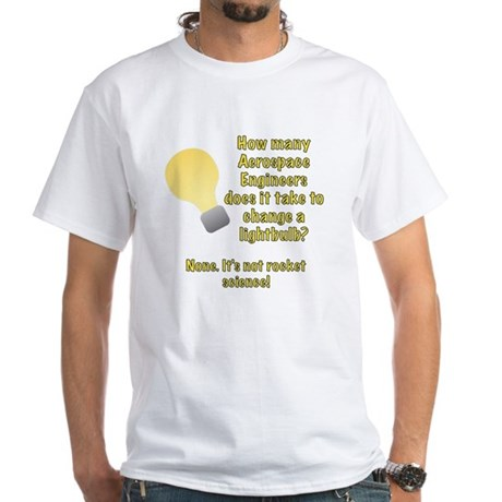 Aerospace Engineer Lightbulb Joke White T-Shirt