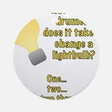 Drummer lightbulb joke Ornament (Round)