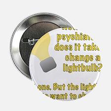 """Psychiatrist lightbulb joke 2.25"""" Button"""