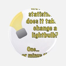 "statistician lightbulb joke 3.5"" Button"