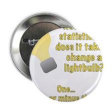 "statistician lightbulb joke 2.25"" Button"