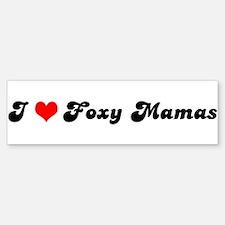 I Love Foxy Mamas Bumper Bumper Bumper Sticker
