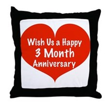 Wish us a Happy 3 month Anniversary Throw Pillow