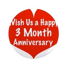"Wish us a Happy 3 month Anniversary 3.5"" Button"