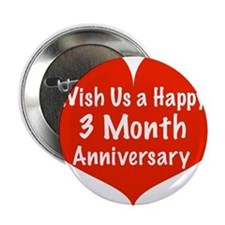 "Wish us a Happy 3 month Anniversary 2.25"" Button"