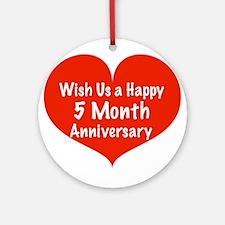 Wish us a Happy 5 month Anniversary Ornament (Roun