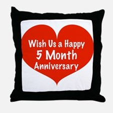 Wish us a Happy 5 month Anniversary Throw Pillow