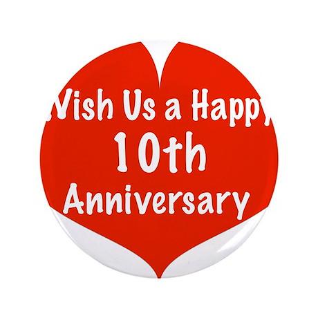 """Wish us a Happy 10th Anniversary 3.5"""" Button"""