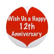 Wish us a Happy 12th Anniversary Ornament (Round)