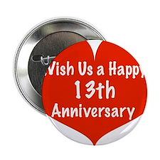 """Wish us a Happy 13th Anniversary 2.25"""" Button"""
