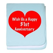 Wish us a Happy 31st Anniversary baby blanket