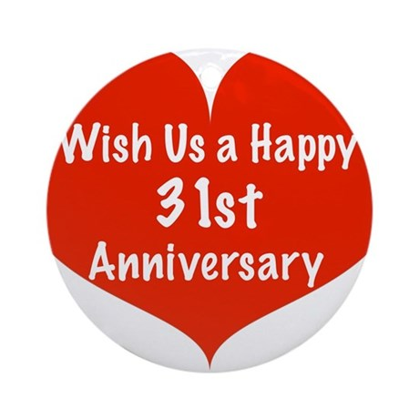 Wish Us A Happy 31st Anniversary Ornament Round By Listing Store 11989343