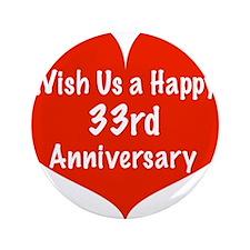 "Wish us a Happy 33rd Anniversary 3.5"" Button"