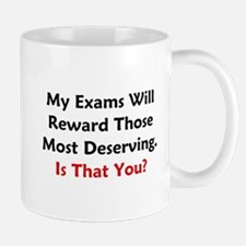 My Exams Will Reward Those Deserving Mug