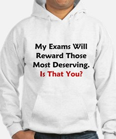 My Exams Will Reward Those Deserving Hoodie
