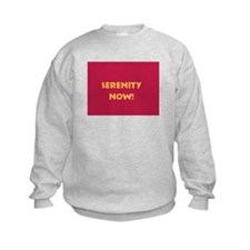 Serenity Now! Sweatshirt
