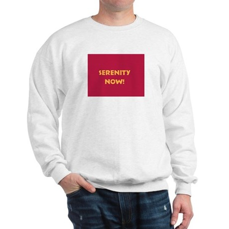 Serenity Now! Sweatshirt