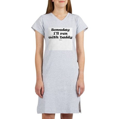 Someday run with daddy.png Women's Nightshirt