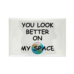 YOU LOOK BETTER ON MY SPACE Rectangle Magnet (100