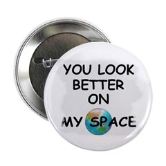 YOU LOOK BETTER ON MY SPACE 2.25