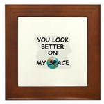 YOU LOOK BETTER ON MY SPACE Framed Tile