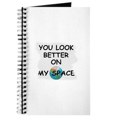 YOU LOOK BETTER ON MY SPACE Journal