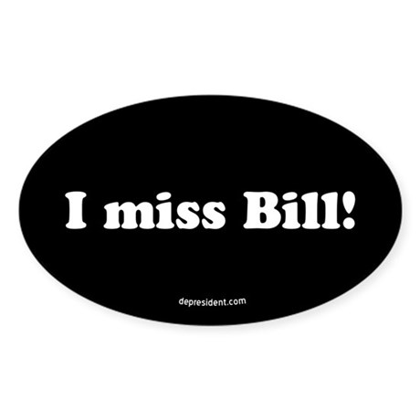 Black I miss Bill Oval Sticker