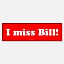Red I miss Bill Bumper Bumper Bumper Sticker
