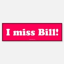 Pink I miss Bill Bumper Bumper Bumper Sticker