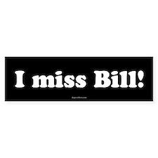 Black I miss Bill Bumper Bumper Bumper Sticker