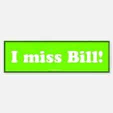 Green I miss Bill Bumper Bumper Bumper Sticker