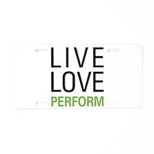 Live Love Perform Aluminum License Plate