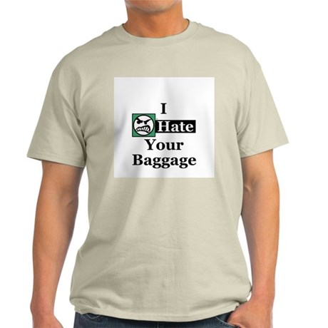 I Hate Your Baggage Ash Grey T-Shirt