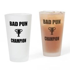 bad pun champ Drinking Glass