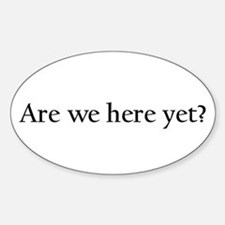 Are we here yet? Sticker (Oval)