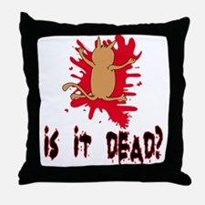 Is it dead? Throw Pillow