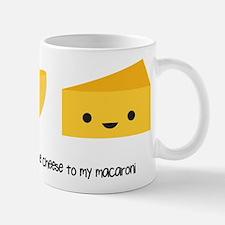 You're the cheese to my macaroni Mug
