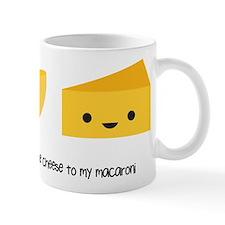 You're the cheese to my macaroni Small Mug