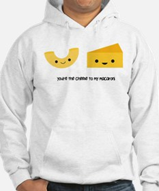You're the cheese to my macaroni Hoodie